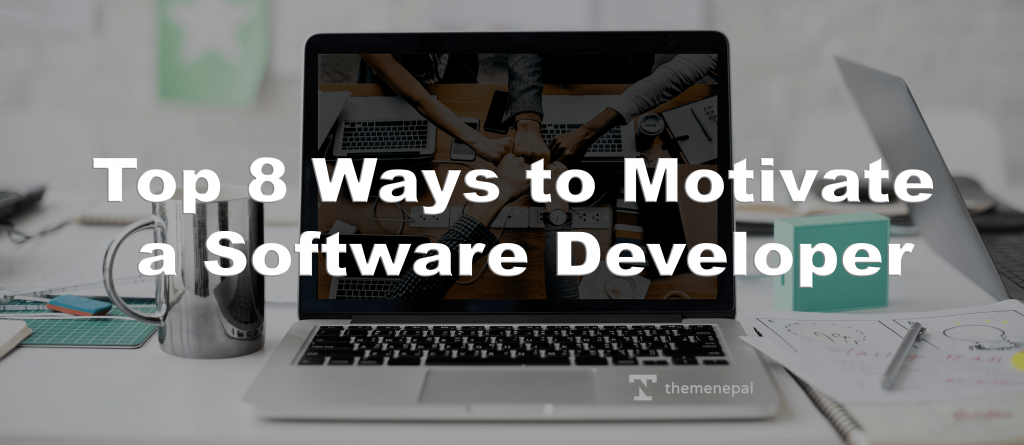 Top 8 ways to motivate Software Developers